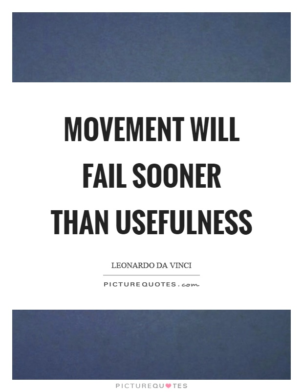 Movement will fail sooner than usefulness Picture Quote #1