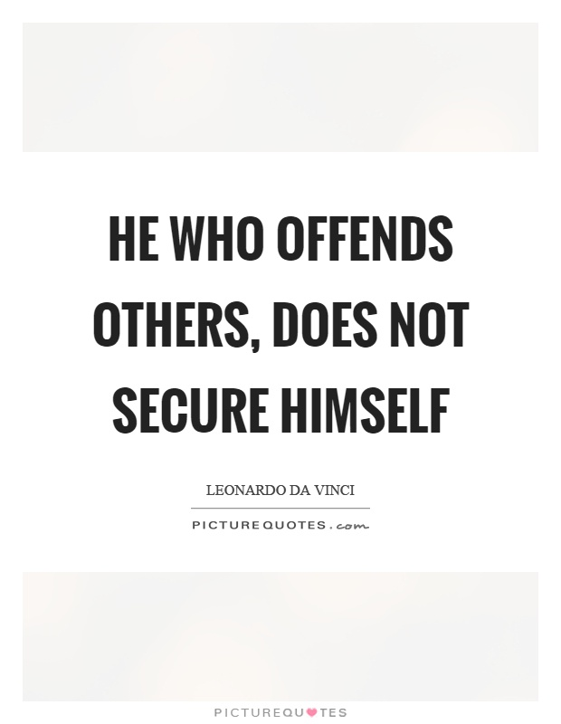 He who offends others, does not secure himself Picture Quote #1