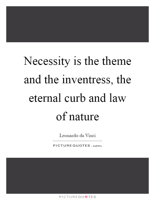 Necessity is the theme and the inventress, the eternal curb and law of nature Picture Quote #1