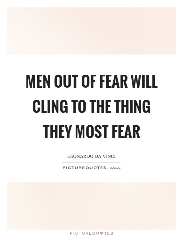 Men out of fear will cling to the thing they most fear Picture Quote #1