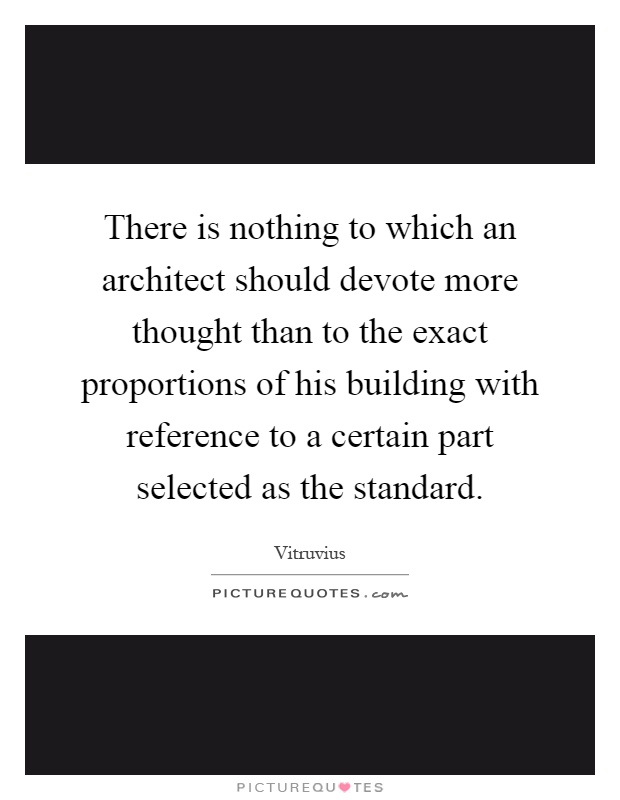 There Is Nothing To Which An Architect Should Devote More