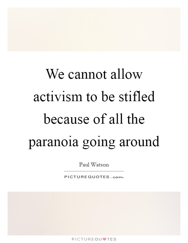 We cannot allow activism to be stifled because of all the paranoia going around Picture Quote #1