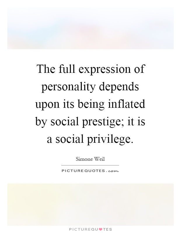 The full expression of personality depends upon its being inflated by social prestige; it is a social privilege Picture Quote #1