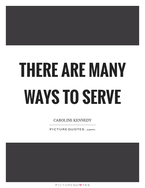 There are many ways to serve Picture Quote #1