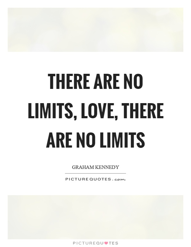 There are no limits, love, there are no limits Picture Quote #1