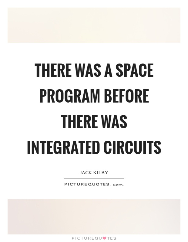 There was a space program before there was integrated circuits Picture Quote #1