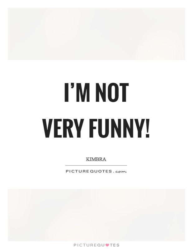 I'm not very funny! Picture Quote #1