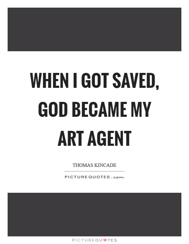 When I got saved, God became my art agent Picture Quote #1