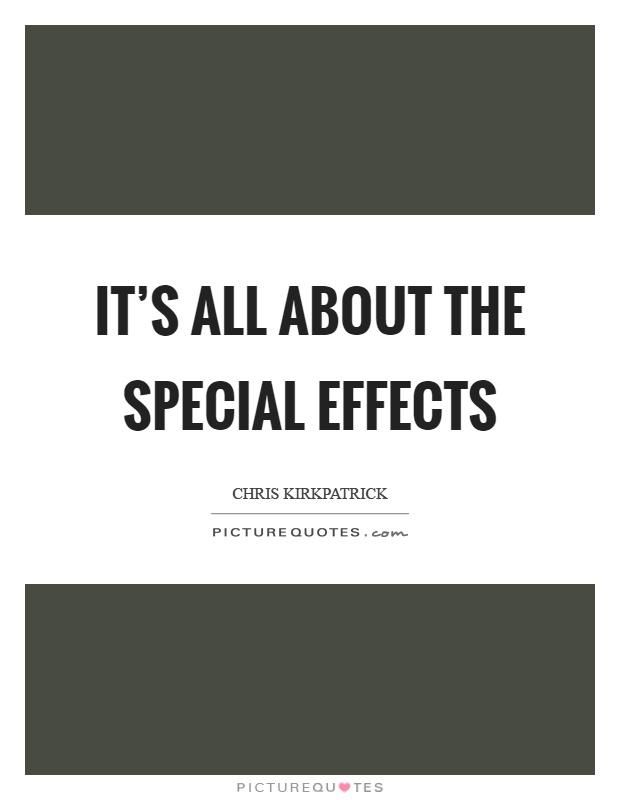 It's all about the special effects Picture Quote #1
