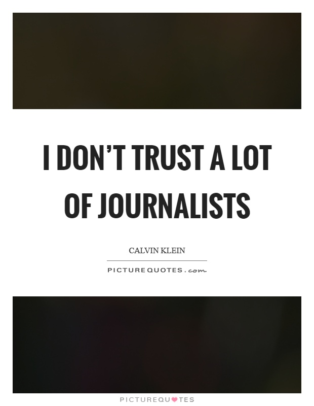 I don't trust a lot of journalists Picture Quote #1