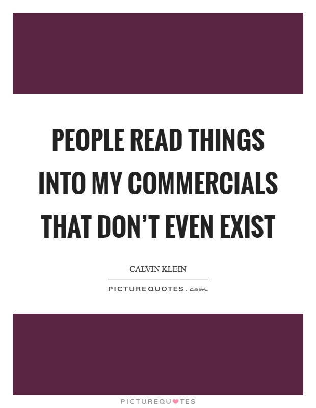 People read things into my commercials that don't even exist Picture Quote #1