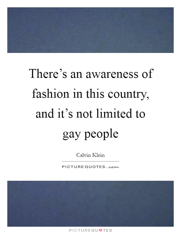 There's an awareness of fashion in this country, and it's not limited to gay people Picture Quote #1