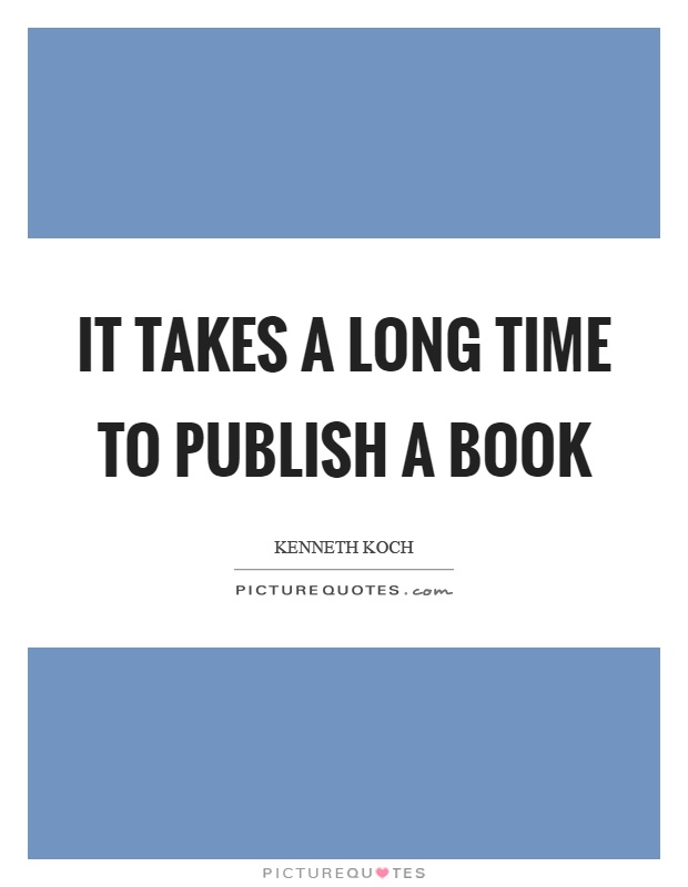 It takes a long time to publish a book Picture Quote #1
