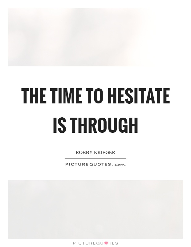 The time to hesitate is through Picture Quote #1
