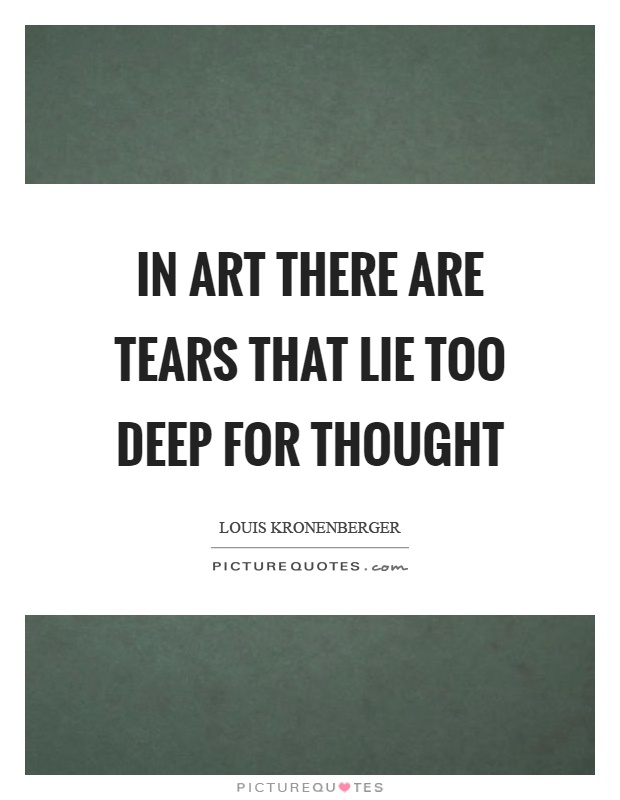 In art there are tears that lie too deep for thought Picture Quote #1