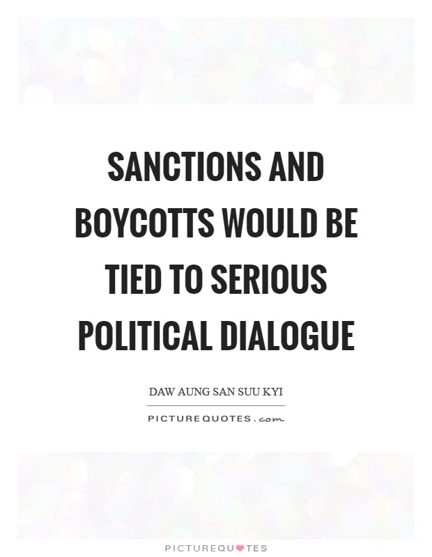 Sanctions and boycotts would be tied to serious political dialogue Picture Quote #1
