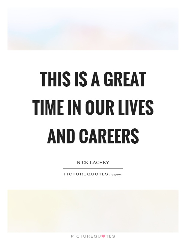 This is a great time in our lives and careers Picture Quote #1