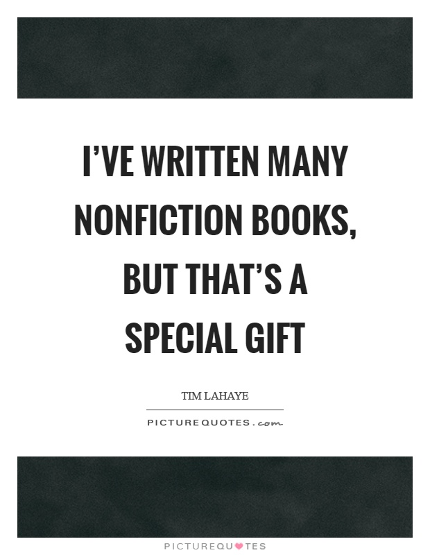 I've written many nonfiction books, but that's a special gift Picture Quote #1