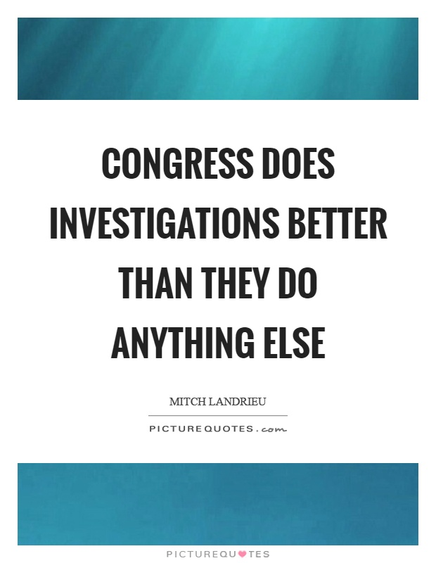 Congress does investigations better than they do anything else Picture Quote #1