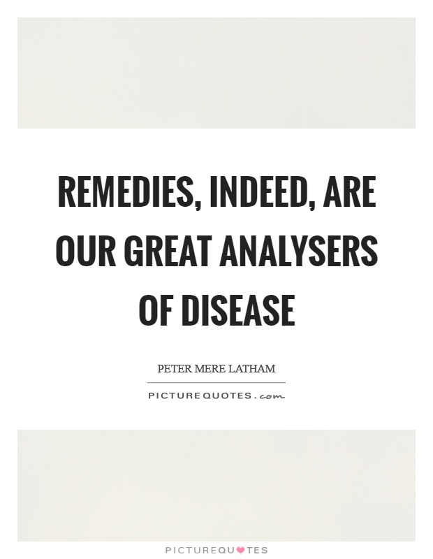 Remedies, indeed, are our great analysers of disease Picture Quote #1