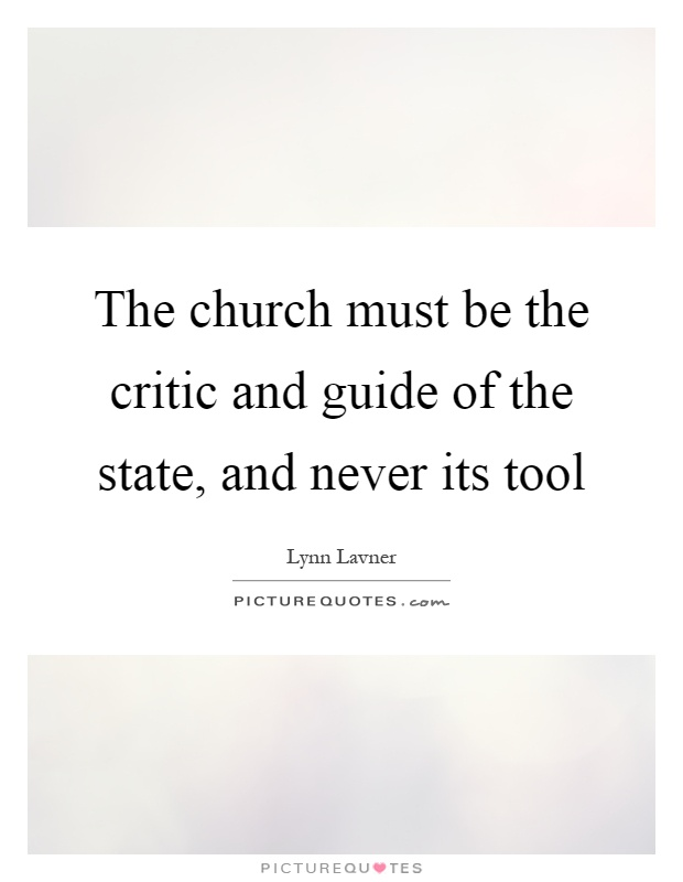 The church must be the critic and guide of the state, and never its tool Picture Quote #1