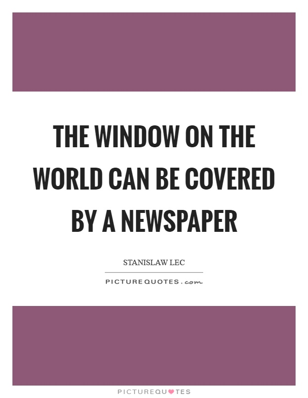 The window on the world can be covered by a newspaper Picture Quote #1