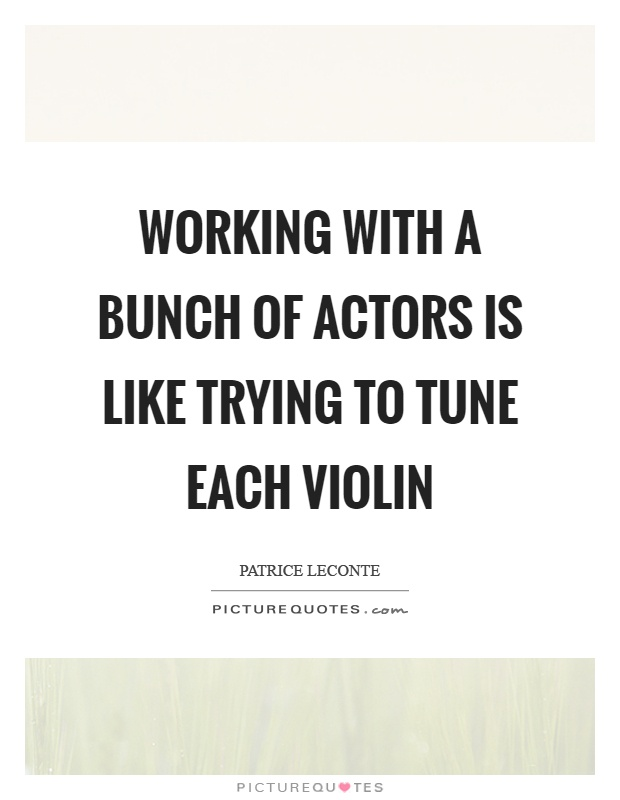 Working with a bunch of actors is like trying to tune each violin Picture Quote #1