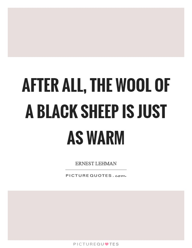 After all, the wool of a black sheep is just as warm Picture Quote #1