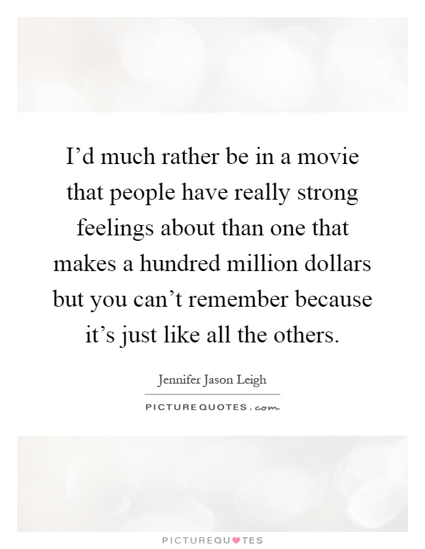 Much rather be in a movie that people have really picture