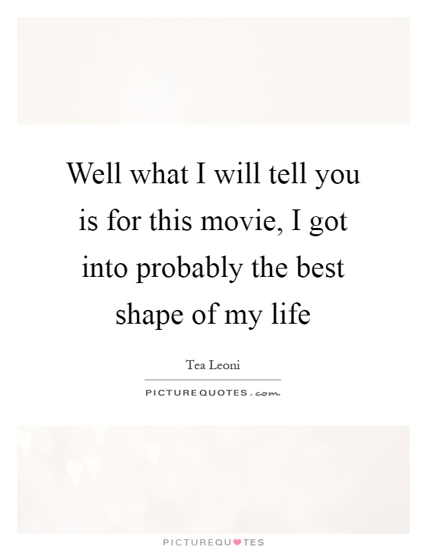Well what I will tell you is for this movie, I got into probably the best shape of my life Picture Quote #1