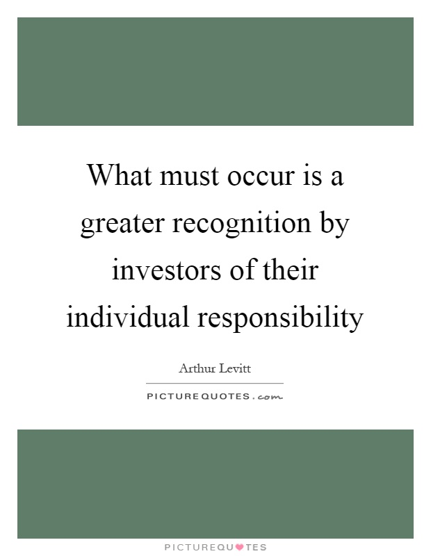 What must occur is a greater recognition by investors of their individual responsibility Picture Quote #1