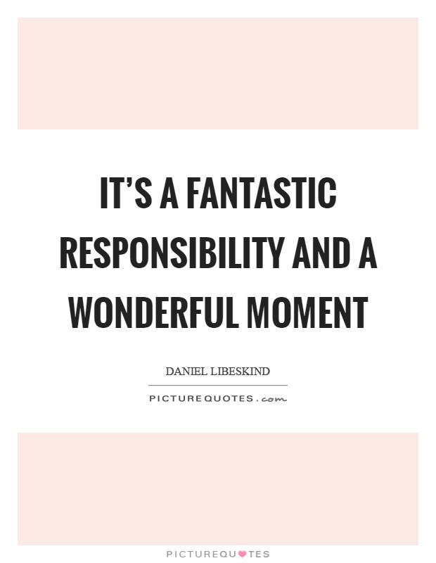 It's a fantastic responsibility and a wonderful moment Picture Quote #1