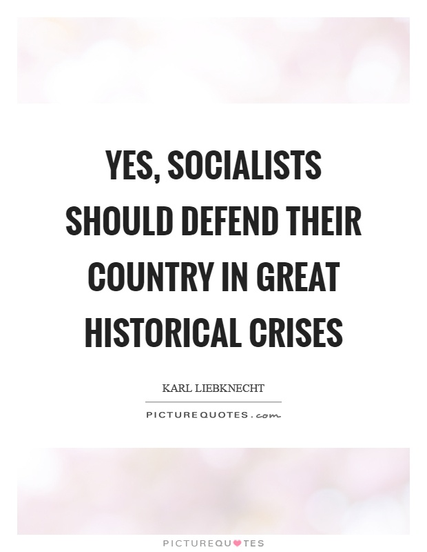 Yes, socialists should defend their country in great historical crises Picture Quote #1