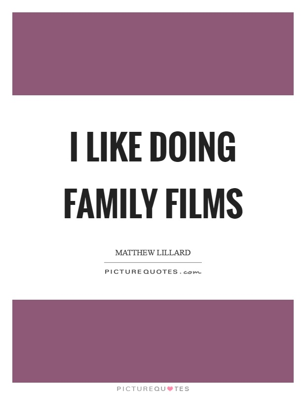 I like doing family films Picture Quote #1