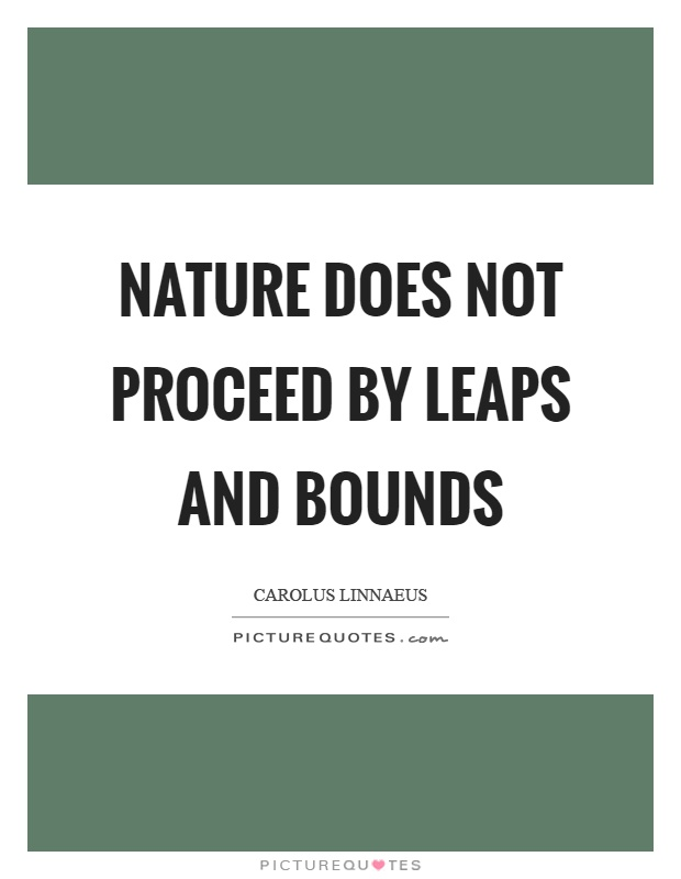 Nature does not proceed by leaps and bounds Picture Quote #1