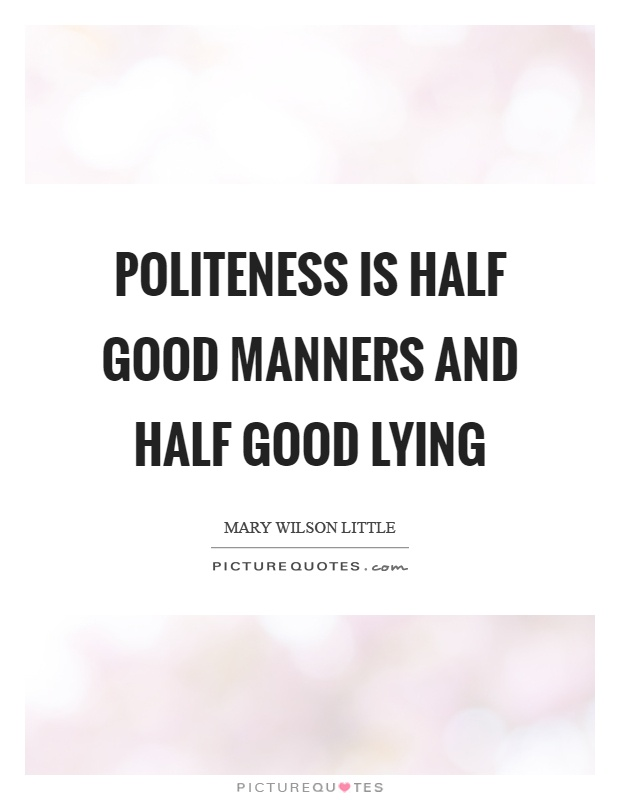 Politeness is half good manners and half good lying Picture Quote #1