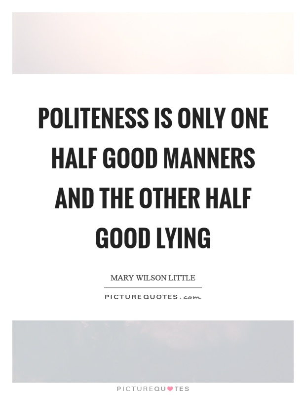 Politeness is only one half good manners and the other half good lying Picture Quote #1