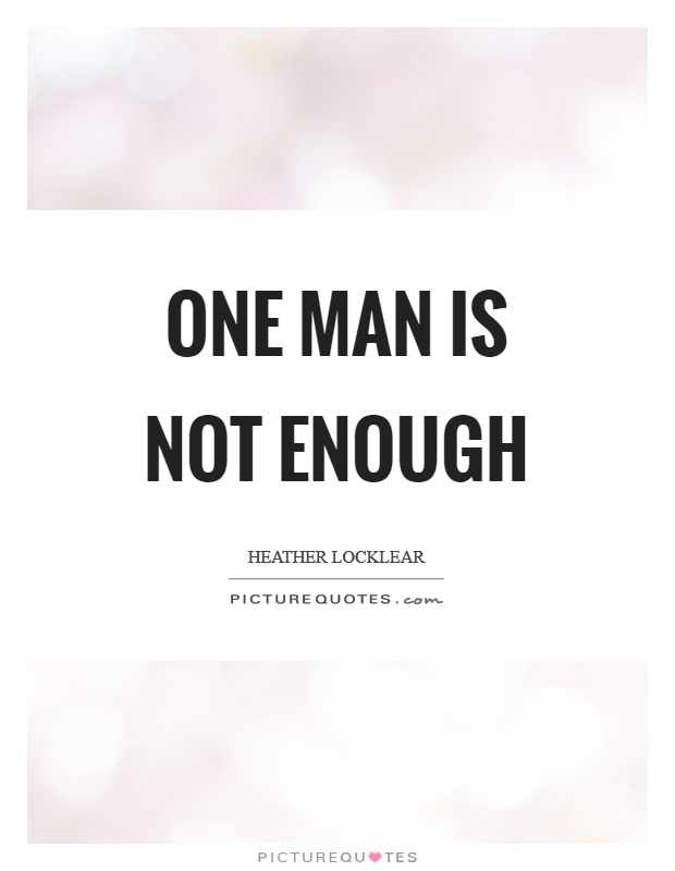 One man is not enough Picture Quote #1