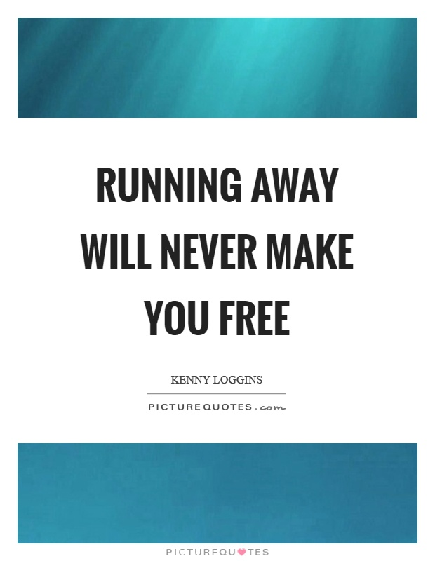 Running away will never make you free Picture Quote #1