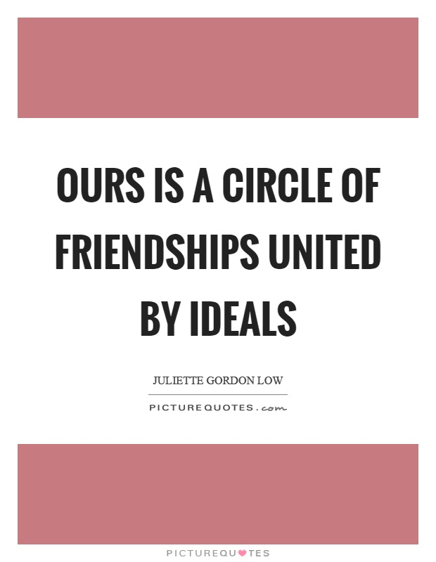 Ours is a circle of friendships united by ideals Picture Quote #1