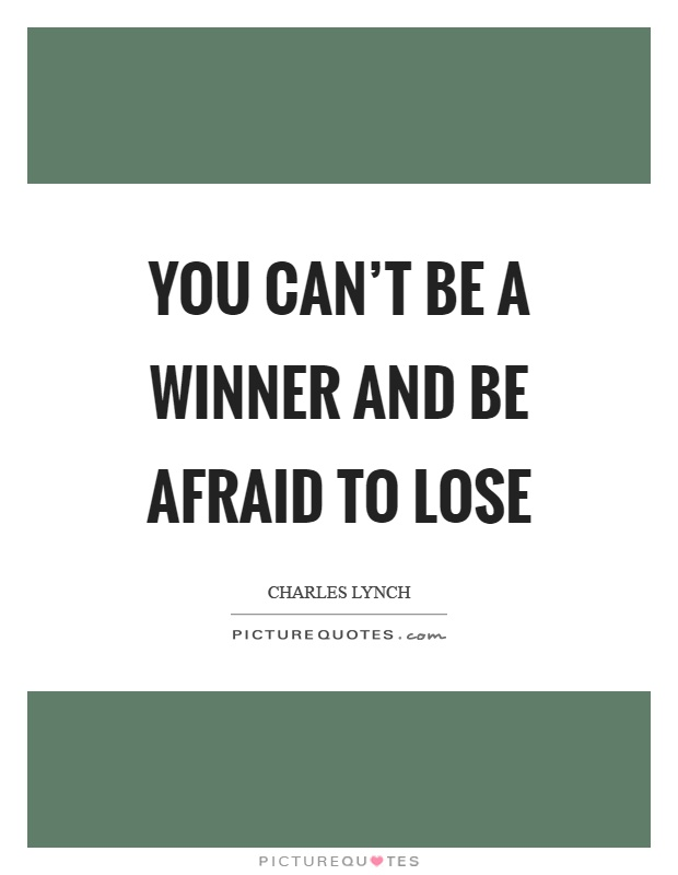 You can't be a winner and be afraid to lose Picture Quote #1