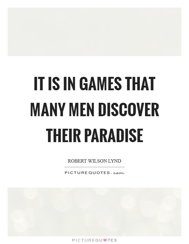 It is in games that many men discover their paradise Picture Quote #1