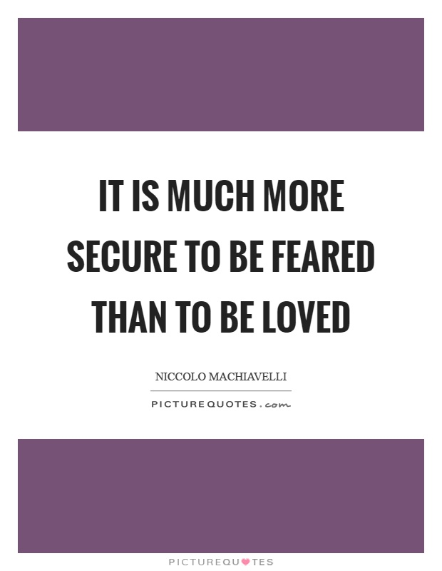 It is much more secure to be feared than to be loved Picture Quote #1