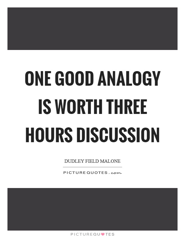 One good analogy is worth three hours discussion Picture Quote #1