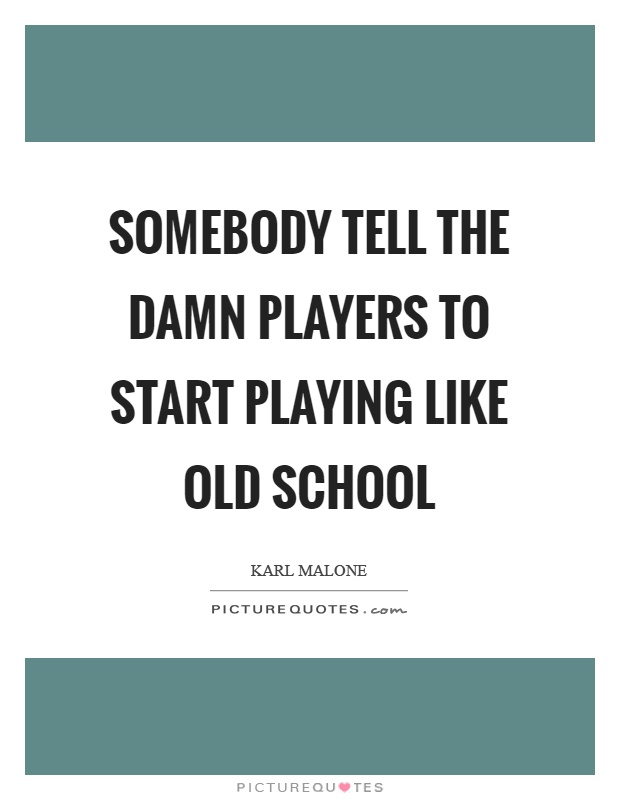 Somebody tell the damn players to start playing like old school Picture Quote #1