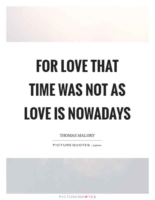 For love that time was not as love is nowadays Picture Quote #1