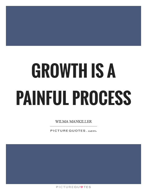 Growth is a painful process Picture Quote #1