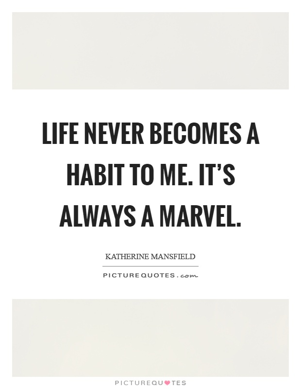 Life never becomes a habit to me. It's always a marvel Picture Quote #1