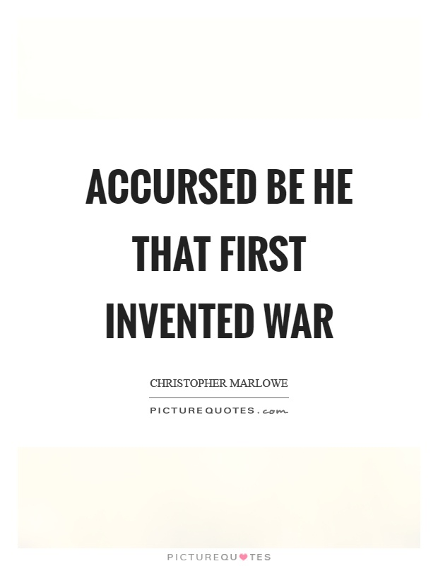 Accursed be he that first invented war Picture Quote #1