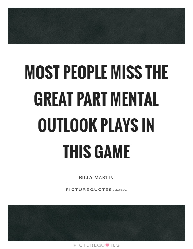 Most people miss the great part mental outlook plays in this game Picture Quote #1